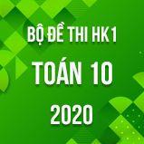 Bộ đề thi HK1 môn Toán 10 năm 2020