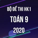Bộ đề thi HK1 môn Toán 9 năm 2020