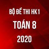 Bộ đề thi HK1 môn Toán 8 năm 2020