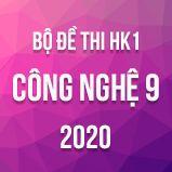 Bộ đề thi HK1 môn Công nghệ lớp 9 năm 2020