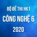 Bộ đề thi HK1 môn Công nghệ lớp 6 năm 2020