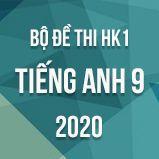 Bộ đề thi HK1 môn tiếng Anh lớp 9 năm 2020