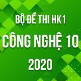 Bộ đề thi HK1 môn Công nghệ 10 năm 2020