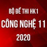 Bộ đề thi HK1 môn Công Nghệ lớp 11 năm 2020