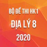 Bộ đề thi HK1 môn Địa lí lớp 8 năm 2020