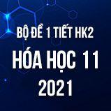 Bộ đề kiểm tra 1 tiết HK2 môn Hóa 11 năm 2021