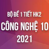 Bộ đề kiểm tra 1 tiết HK2 môn Công Nghệ lớp 10 năm 2021