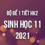 Bộ đề kiểm tra 1 tiết HK2 môn Sinh học lớp 11 năm 2021