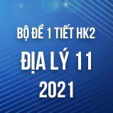 Bộ đề kiểm tra 1 tiết HK2 môn Địa lí lớp 11 năm 2021
