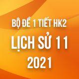 Bộ đề kiểm tra 1 tiết HK2 môn Lịch sử 11 năm 2021