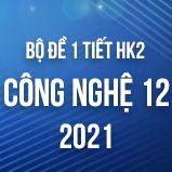 Bộ đề kiểm tra 1 tiết HK2 môn Công Nghệ lớp 12 năm 2021
