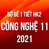 Bộ đề kiểm tra 1 tiết HK2 môn Công Nghệ lớp 11 năm 2021
