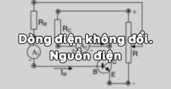 Bài 7: Dòng điện không đổi và nguồn điện