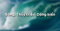 Bài 16: Sóng. Thủy triều. Dòng biển