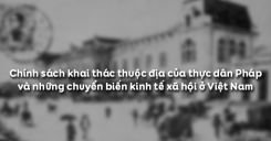 Bài 29: Chính sách khai thác thuộc địa của thực dân Pháp và những chuyển biến kinh tế xã hội ở Việt Nam