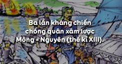 Bài 14: Ba lần kháng chiến chống quân xâm lược Mông - Nguyên (thế kỉ XIII)