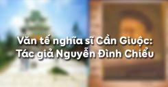 Văn tế nghĩa sĩ Cần Giuộc phần tác giả Nguyễn Đình Chiểu