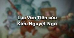 Soạn bài Lục Vân Tiên cứu Kiều Nguyệt Nga của Nguyễn Đình Chiểu - Ngữ văn 9