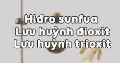 Bài 32 Hiđro sunfua - Lưu huỳnh đioxit - Lưu huỳnh trioxit