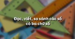 Đọc, viết, so sánh các số có ba chữ số