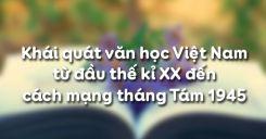 Khái quát văn học Việt Nam từ đầu thế kỉ XX đến cách mạng tháng Tám 1945
