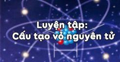 Bài 6: Luyện tập Cấu tạo vỏ nguyên tử
