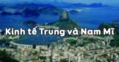 Bài 44: Kinh tế Trung và Nam Mĩ