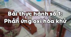 Bài 20: Bài thực hành số 1 Phản ứng oxi hóa khử