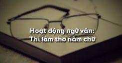Soạn bài Hoạt động ngữ văn: Thi làm thơ năm chữ - Ngữ văn 6