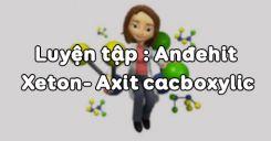 Bài 46 Luyện tập Anđehit - Xeton- Axit cacboxylic
