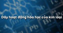 Bài 17: Dãy hoạt động hóa học của kim loại