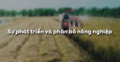 Bài 8: Sự phát triển và phân bố nông nghiệp