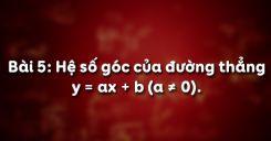Bài 5: Hệ số góc của đường thẳng y = ax + b (a ≠ 0)