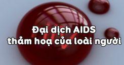 Bài 65: Đại dịch AIDS - thảm hoạ của loài người