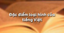 Đặc điểm loại hình của tiếng Việt
