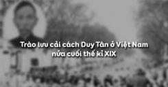 Bài 28: Trào lưu cải cách Duy tân ở Việt Nam nửa cuối thế kỉ XIX