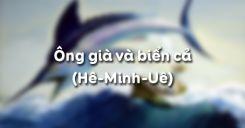 Soạn bài Ông già và biển cả của Hê-Minh-Uê - Ngữ văn 12