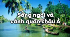 Bài 3: Sông ngòi và cảnh quan châu Á