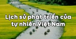 Bài 25: Lịch sử phát triển của tự nhiên Việt Nam