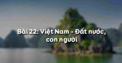 Bài 22: Việt Nam - Đất nước, con người