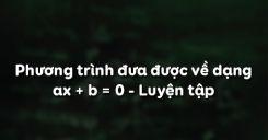 Bài 3: Phương trình đưa được về dạng ax + b = 0 - Luyện tập