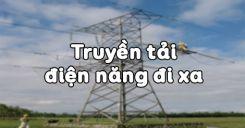 Bài 36: Truyền tải điện năng đi xa