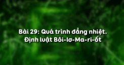 Bài 29: Quá trình đẳng nhiệt và định luật Bôi-lơ-Ma-ri-ốt