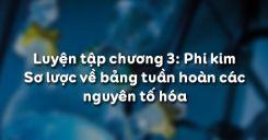 Bài 32 Luyện tập chương 3 Phi kim - Sơ lược về bảng tuần hoàn các nguyên tố hóa học