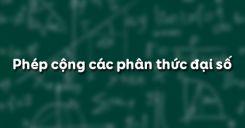 Bài 5: Phép cộng các phân thức đại số