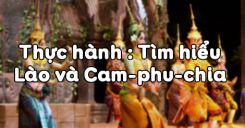 Bài 18: Thực hành Tìm hiểu Lào và Cam-phu-chia