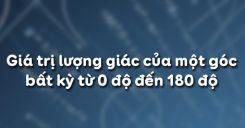Bài 1: Giá trị lượng giác của một góc bất kỳ từ 0 độ đến 180 độ