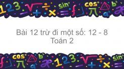 12 trừ đi một số: 12-8