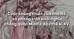 Bài 18: Cuộc kháng chiến của nhà Hồ và phong trào khởi nghĩa chống quân Minh ở đầu thế kỉ XV