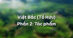 Soạn bài Việt Bắc của Tố Hữu phần tác phẩm - Ngữ văn 12